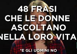 48 frasi che le donne ascoltano nella loro vita e gli uomini no (video)